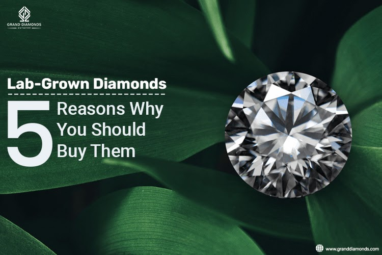 Lab-Grown Diamonds – 5 Reasons Why You Should Buy Them